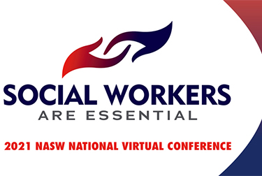 Social workers are essential - 2021 NASW National Virtual Conference
