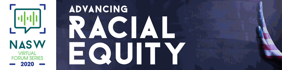 NASW virtual forum series 2020 - Advancing racial equity
