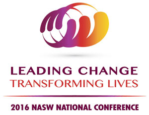 Leading change, transforming lives - 2016 NASW National Conference