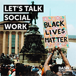 Black Lives Matter. Let's Talk Social Work