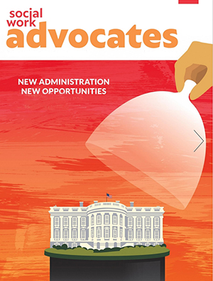 cover of Social Work Advocates magazine, New Administration New Opportunities, hand lifts cover off of White House