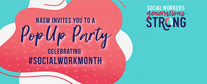 NASW invites you to a pop up party celebrating #socialworkmonth. Social workers, generations strong